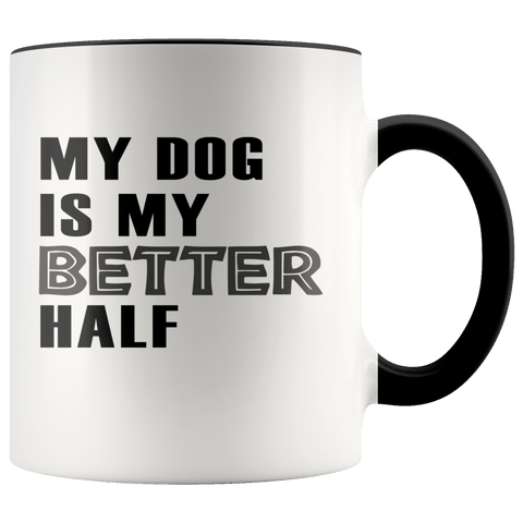 My Dog Is My Better Half Mugs - The Shoppers Outlet