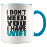 Fun - I Don't Need You I Have WIFI Mug (7 Colors) - The Shoppers Outlet