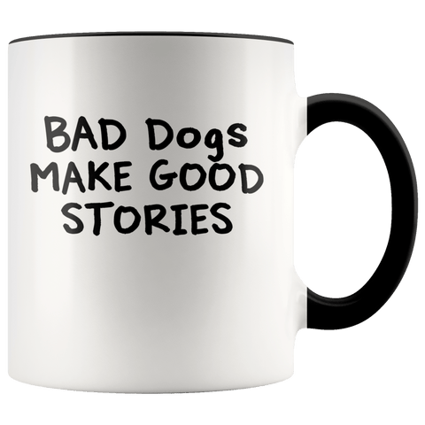 Bad Dogs Make Good Stories Mugs (7 Colors) - The Shoppers Outlet