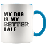 Animals - My Dog Is My Better Half Mugs (7 Colors) - The Shoppers Outlet