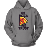 In Pizza We Trust Hoodie - The Shoppers Outlet