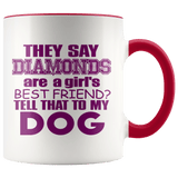 Fun - They Say Diamonds Are A Girls Best Friend Mugs (7 Colors) - The Shoppers Outlet