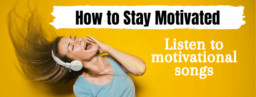 How to stay motivated by listening to motivational songs
