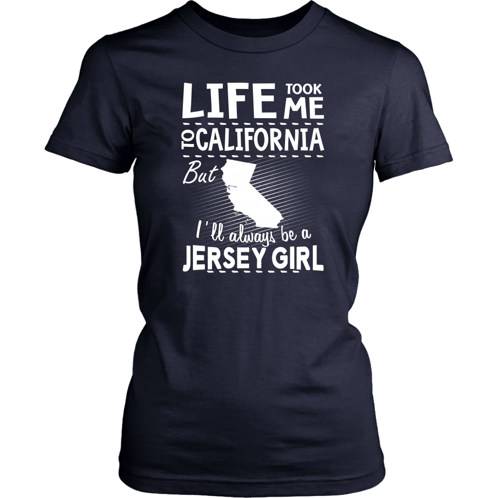 Life Took Me To California But I'll Always Be A Jersey Girl T-Shirt