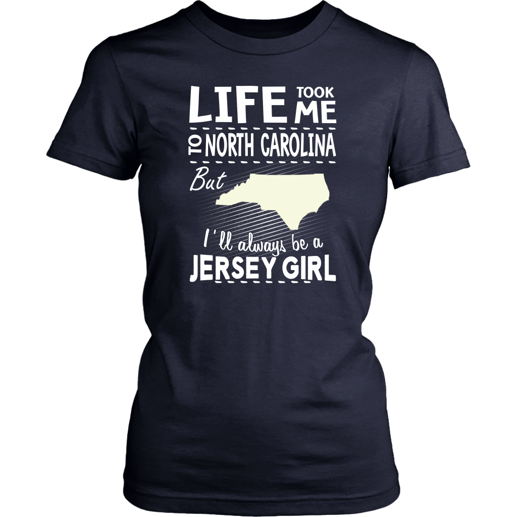 Life Took Me To North Carolina  Always Be A Jersey Girl T-Shirt