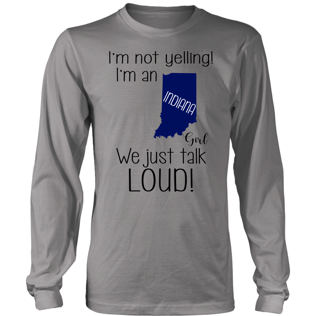 I'm Not Yelling I'm An Indiana Girl We Just Talk Loud T- Shirt