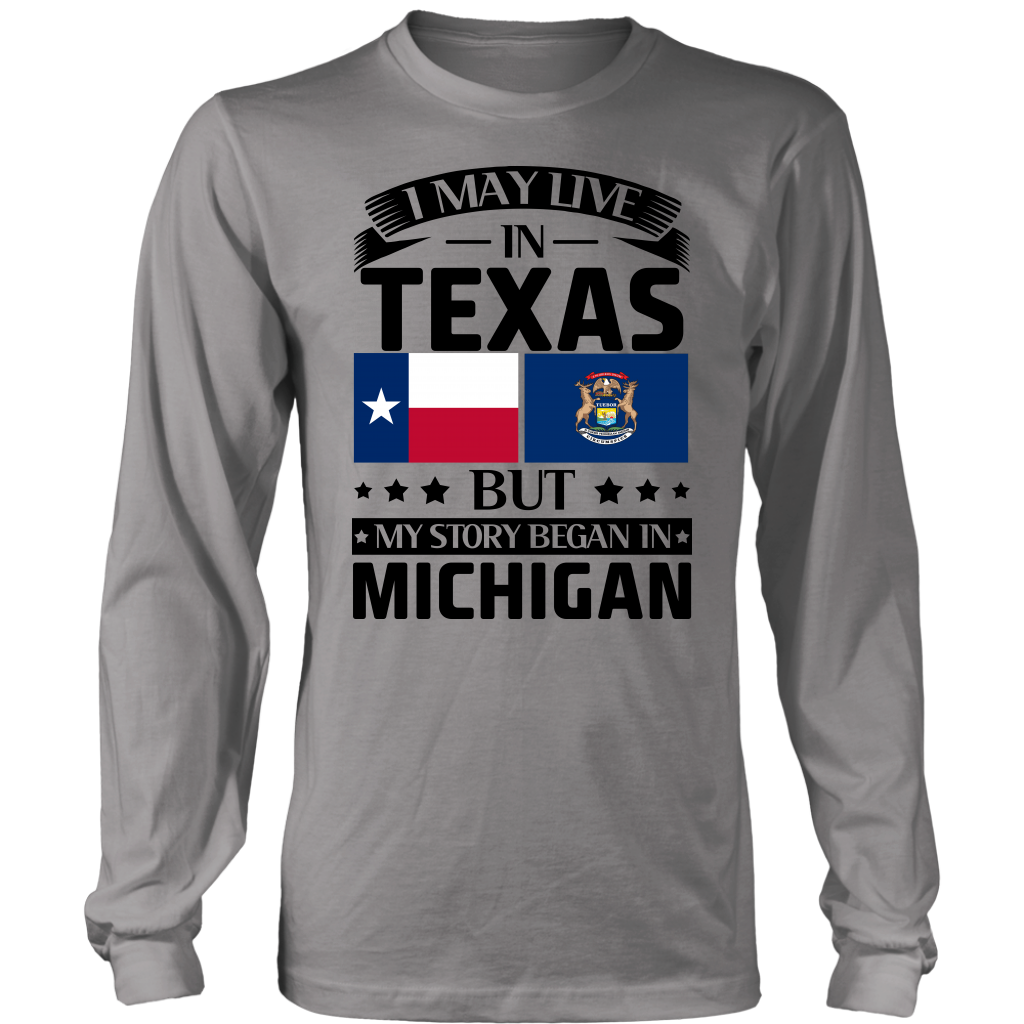 I May Live In Texas But My Story Began In Michigan T-shirt