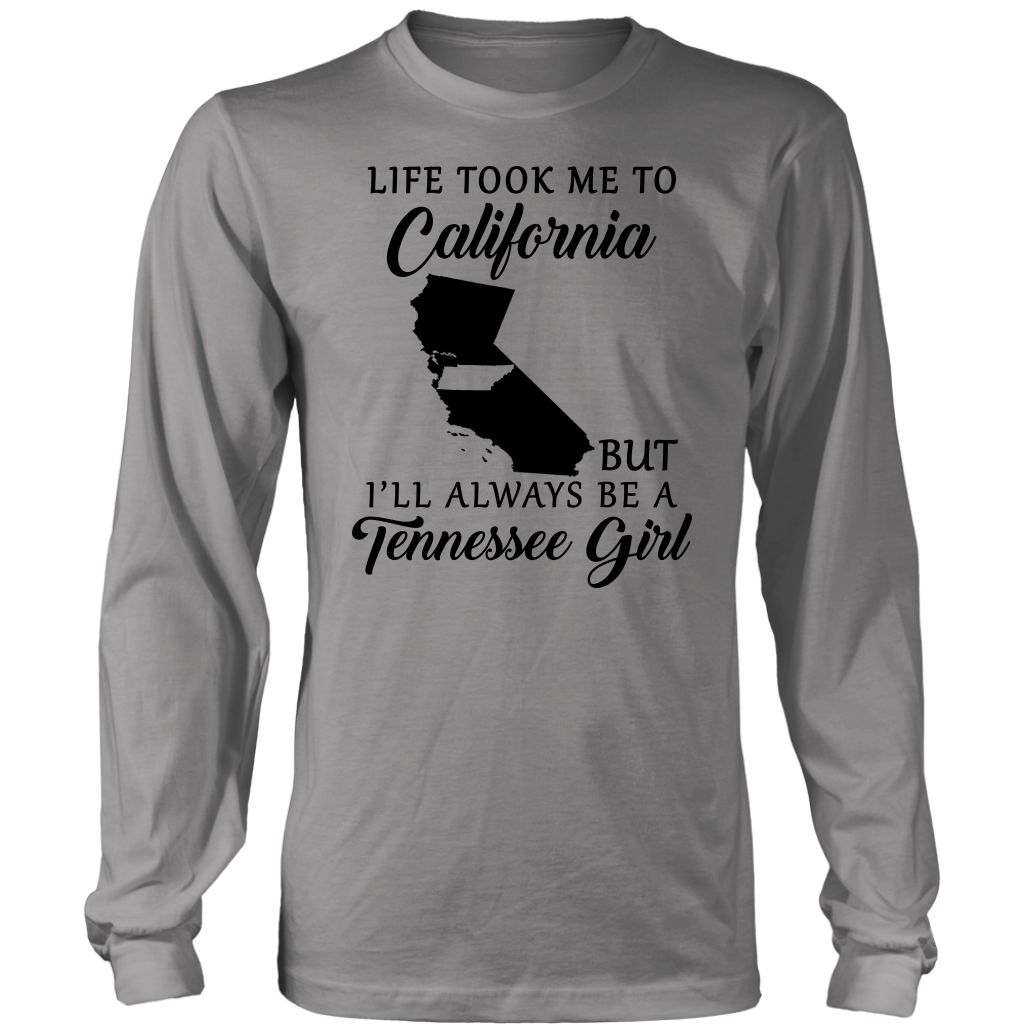 Life Took Me To California Always Be Tennessee Girl T Shirt