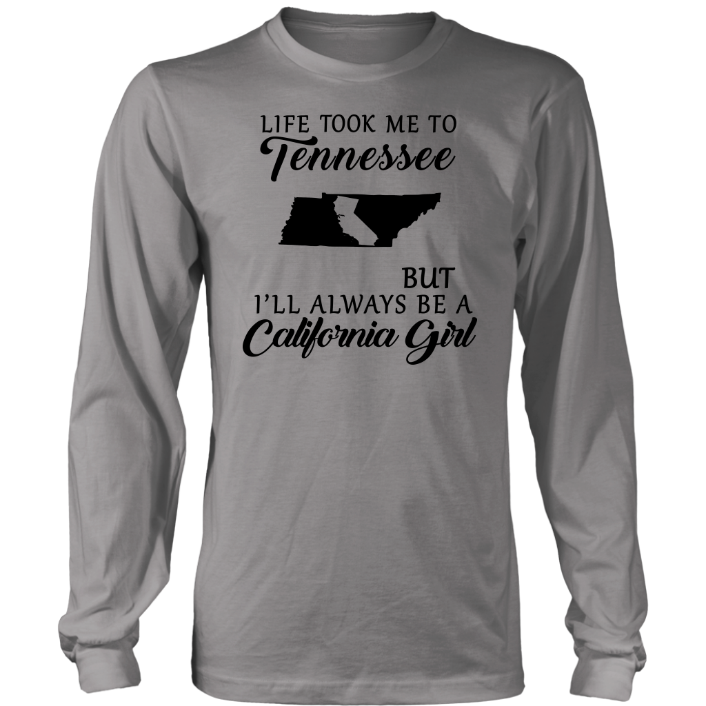 Life Took Me To Tennessee But  Always Be A California Girl T Shirt