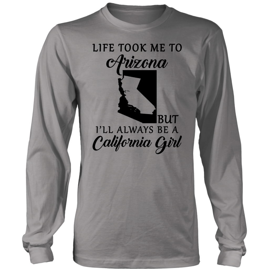 Life Took Me To Arizona But Always Be A California Girl T Shirt