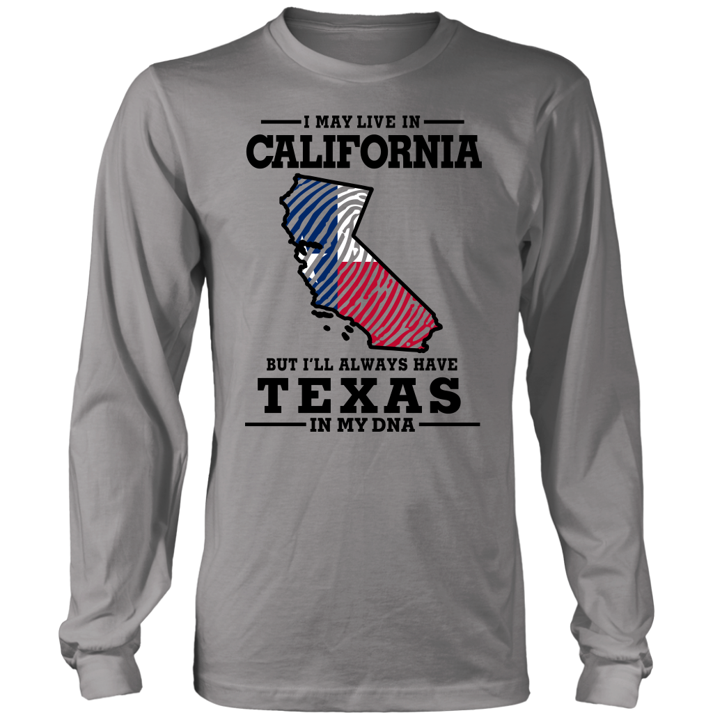 I May Live In California Texas In My Dna T- Shirt