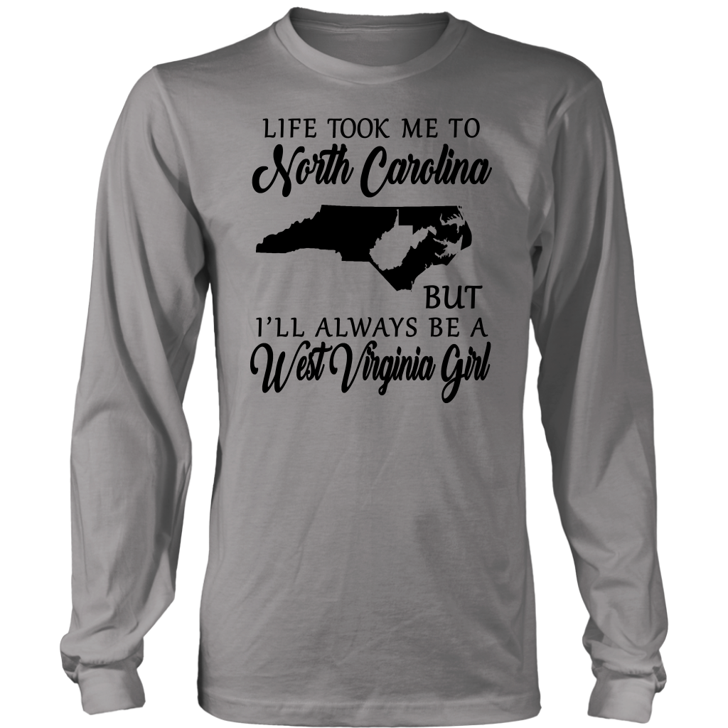 Life Took Me To North Carolina But I'll Always Be A West Virginia Girl T Shirt