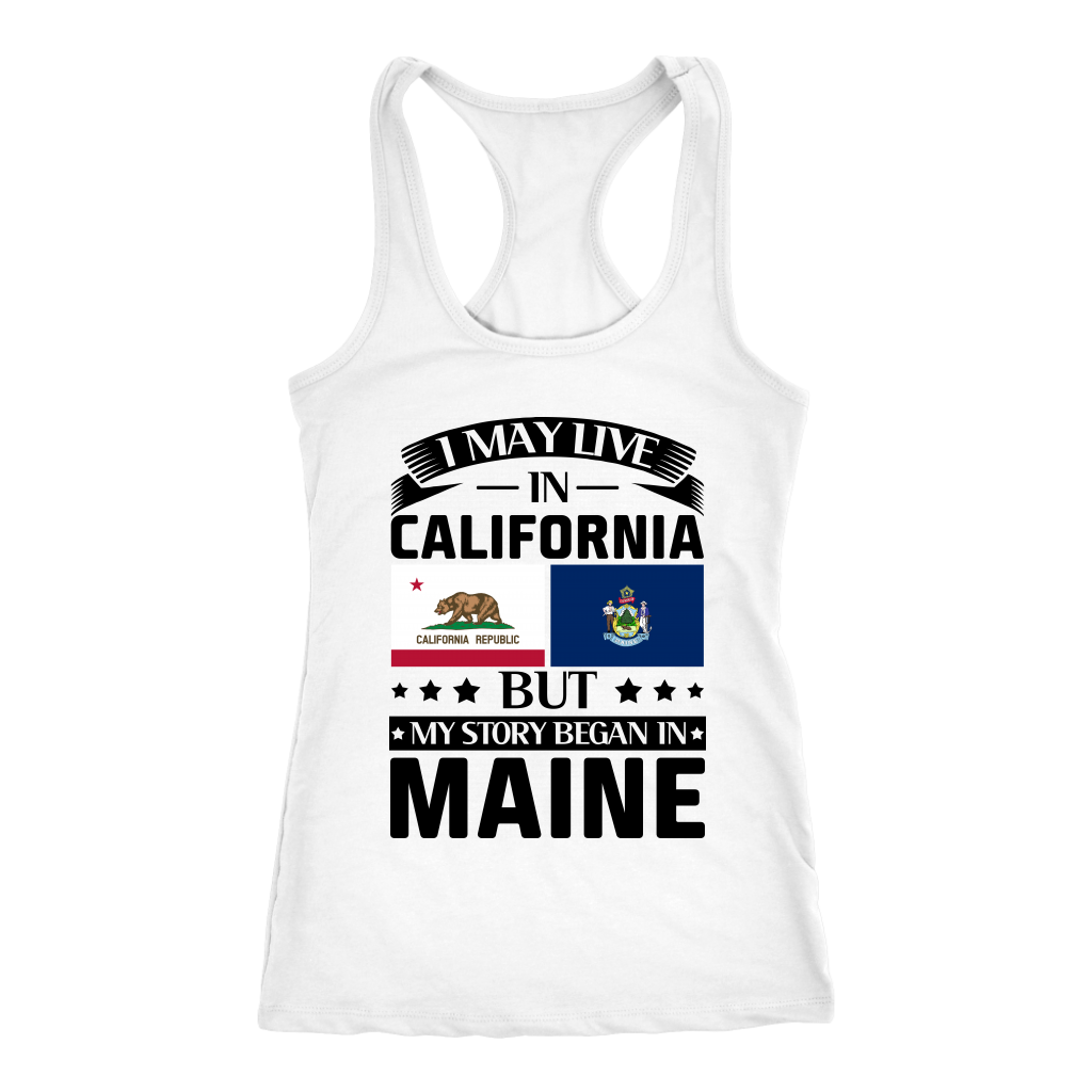 I May Live In California My Story Began In Maine T-shirt