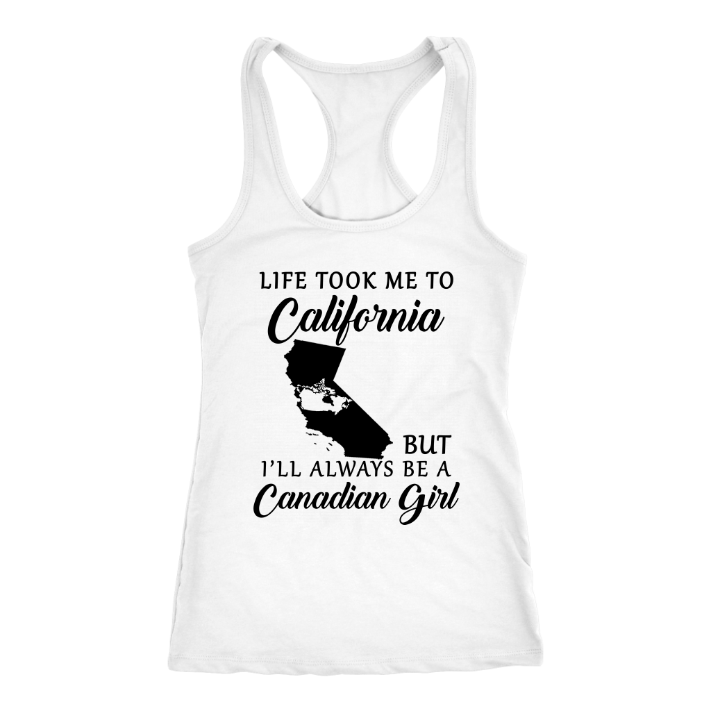Life Took Me To California Always Be A Canadian Girl T-Shirt