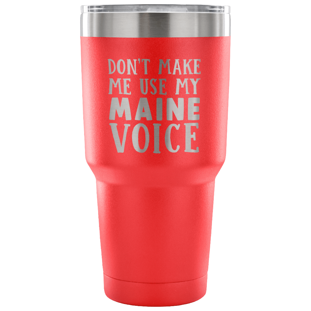Don't Make Me Use My Maine Voice Vacuum Tumbler