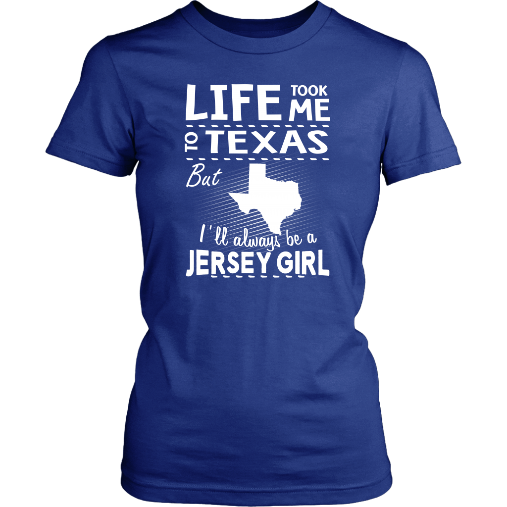 Life Took Me To Texas Always Be A Jersey Girl T-Shirt