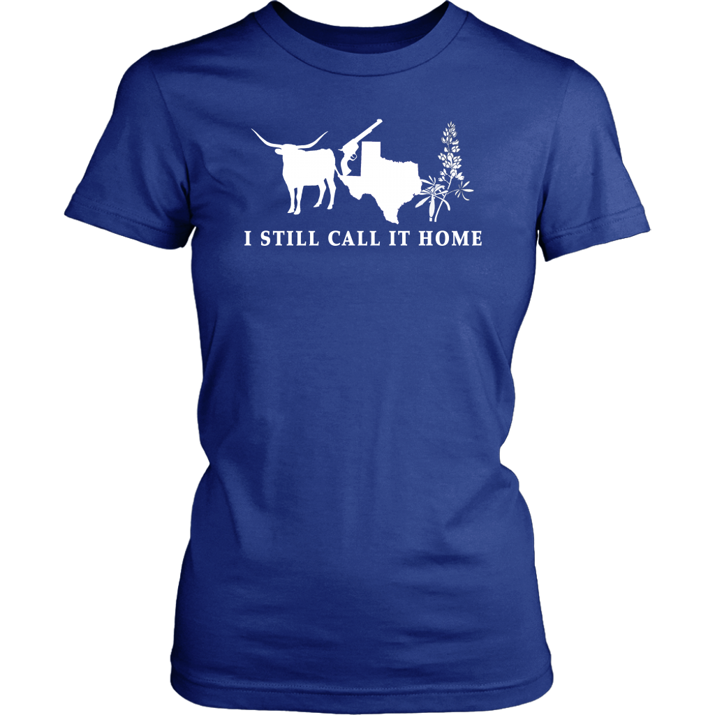 Texas I Still Call It Home T- Shirt