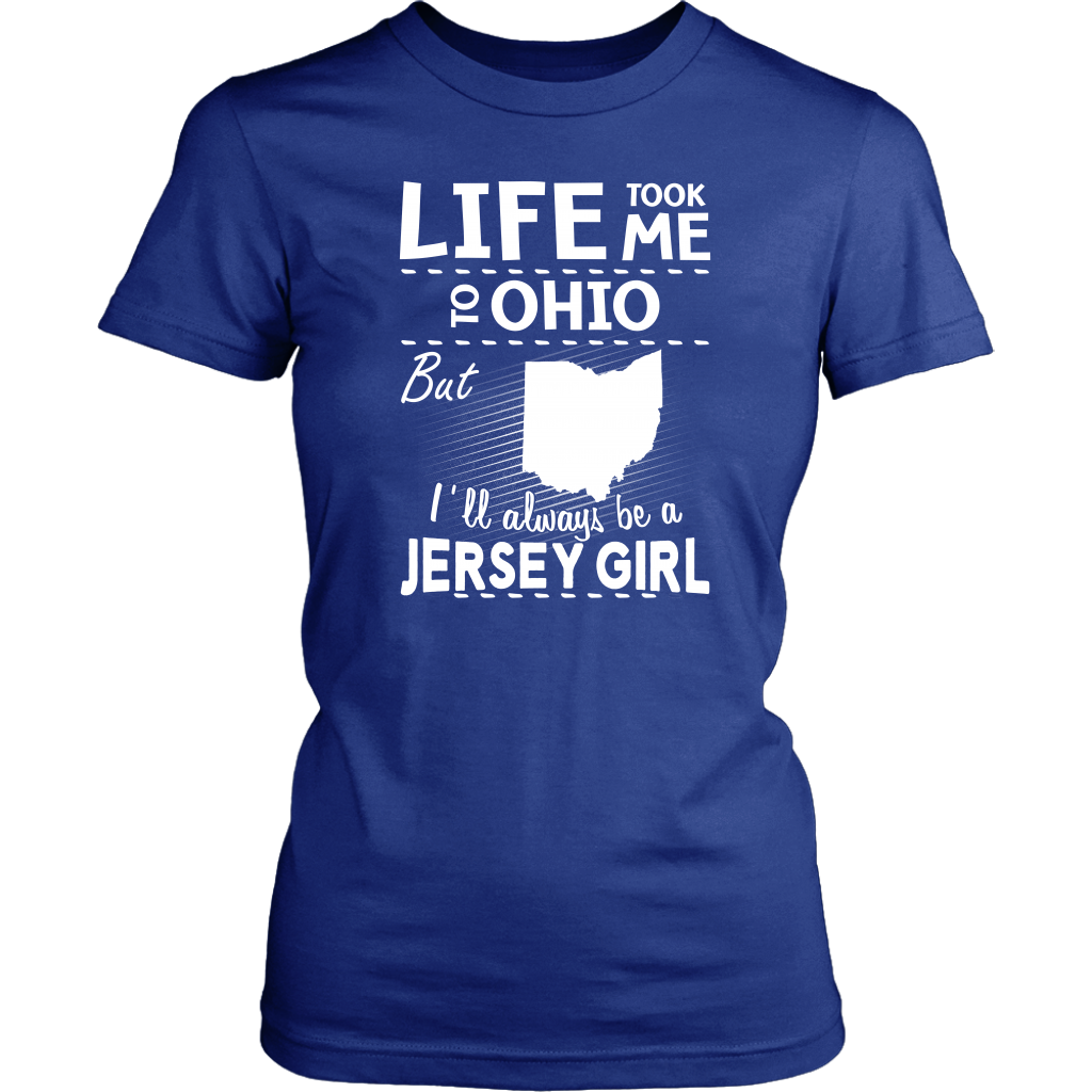 Life Took Me To Ohio Always Be A Jersey Girl T-Shirt