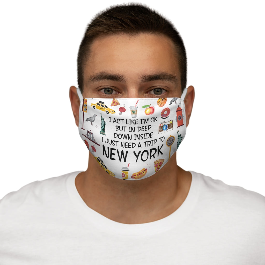 I Act Like I'm Ok But I Need Go To New York Face Mask