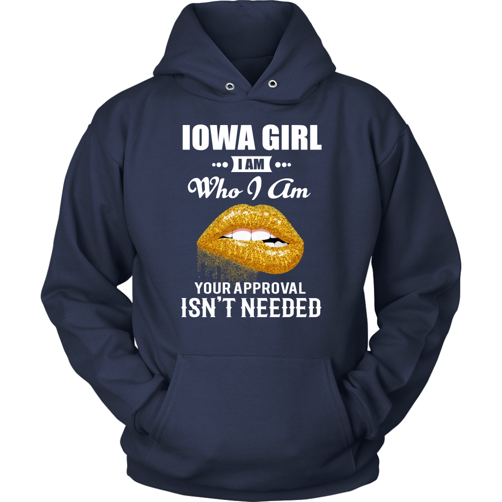 Iowa Girl I Am Who Iam Your Approval Isn't Need T- Shirt