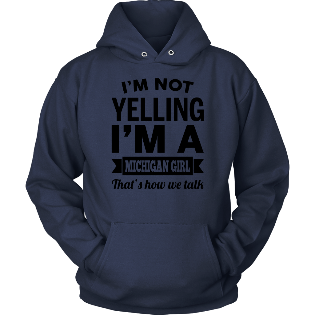 Funny Michigan Girl T-Shirt I'm Not Yelling I'M A Michigan Girl That's How We Talk