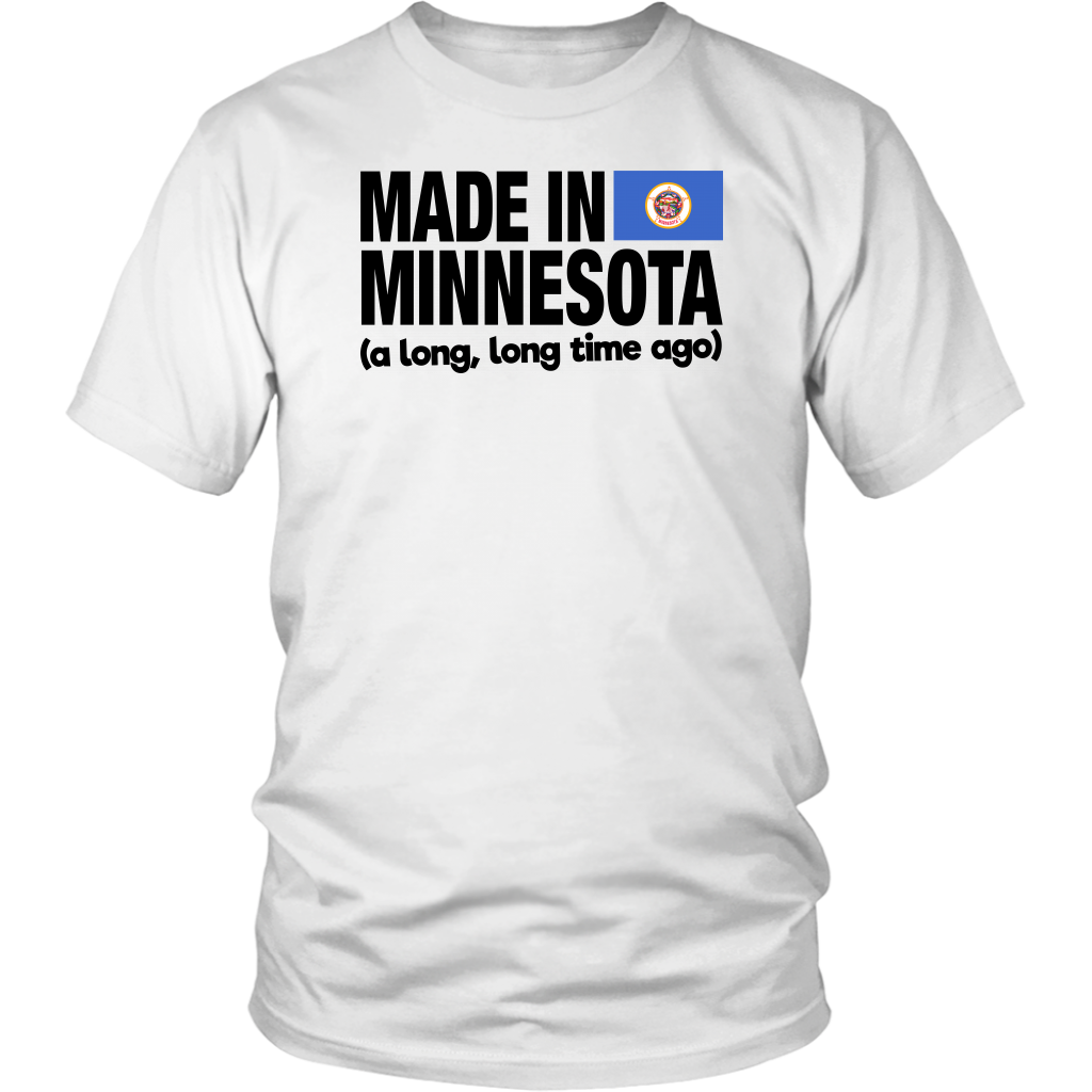 Made In Minnesota A Long Long Time Ago T Shirt