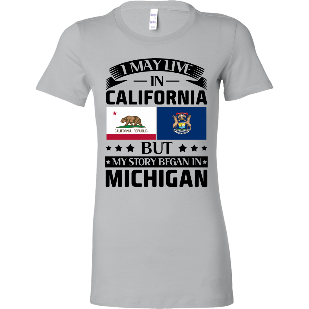 I May Live In California But Story Began In Michigan T-shirt