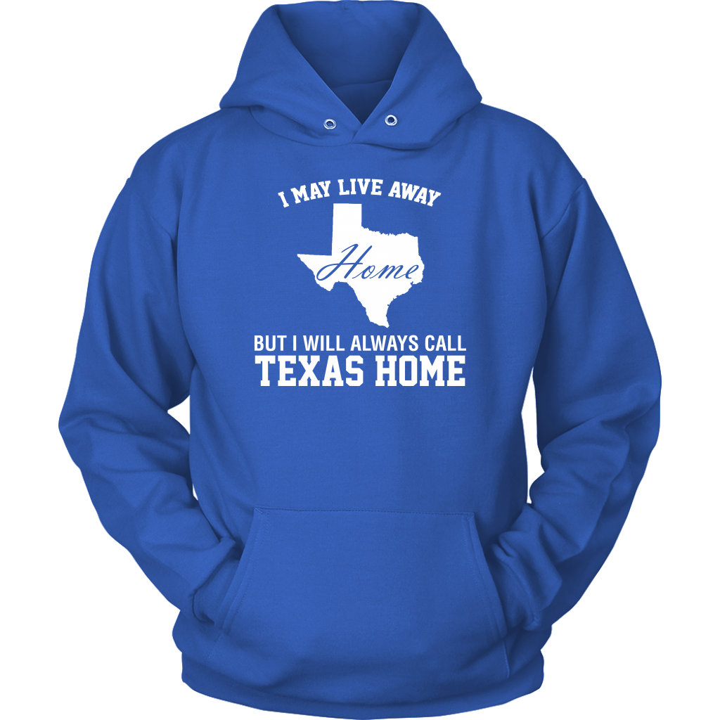 I May Live Away Home But I Will Always Call Texas Home T- Shirt