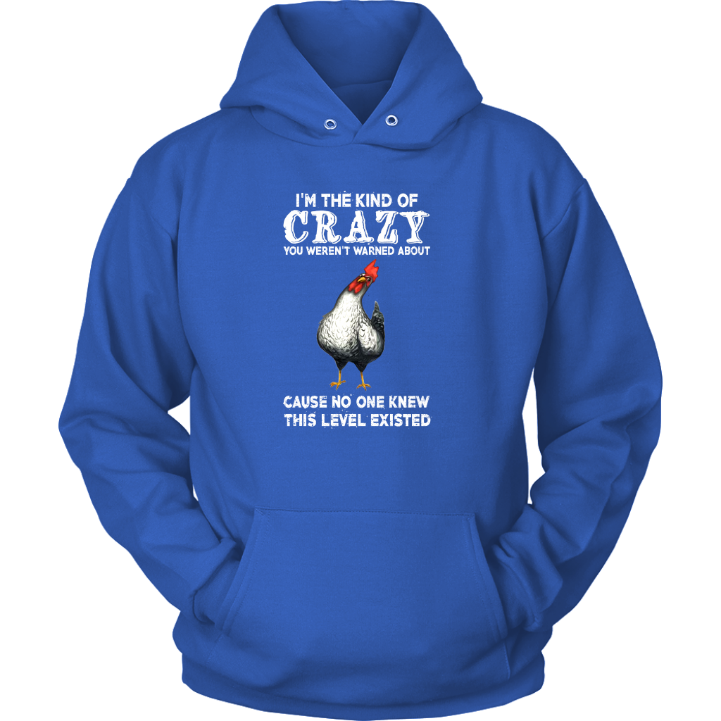 I'm The Kind Of Crazy You Weren't Warned About Chicken T Shirt
