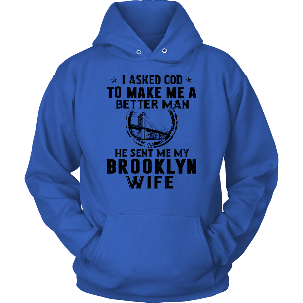 I ASKED GOD TO MAKE ME A BETTER MAN HE SENT ME MY BROOKLYN WIFE