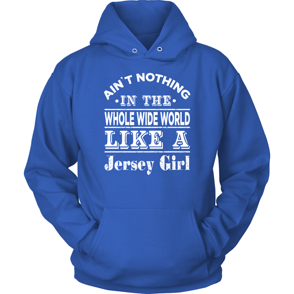 Ain't Nothing In The Whole Wide World Like A Jersey Girl T-Shirt