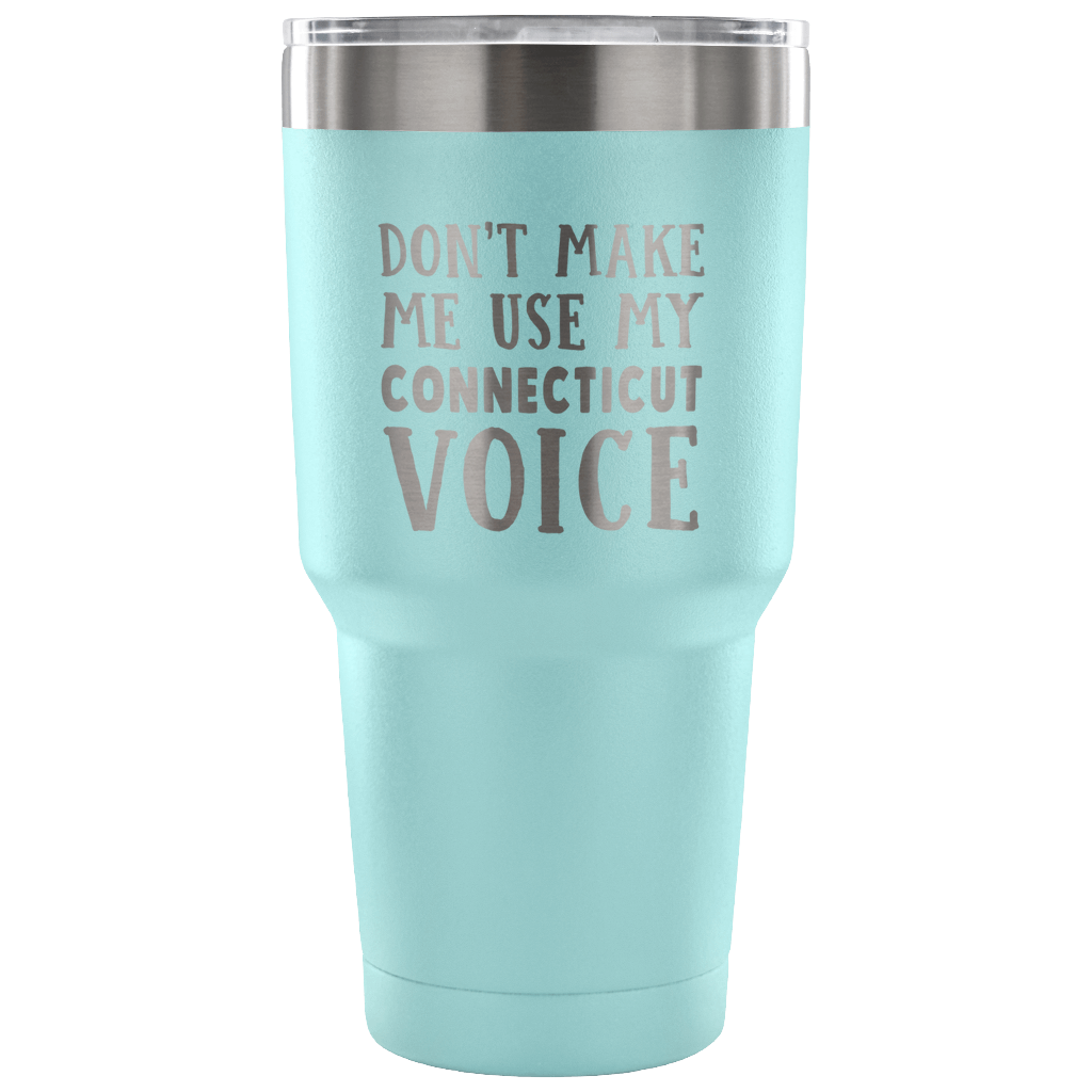 Don't Make Me Use My Connecticut Voice Vacuum Tumbler