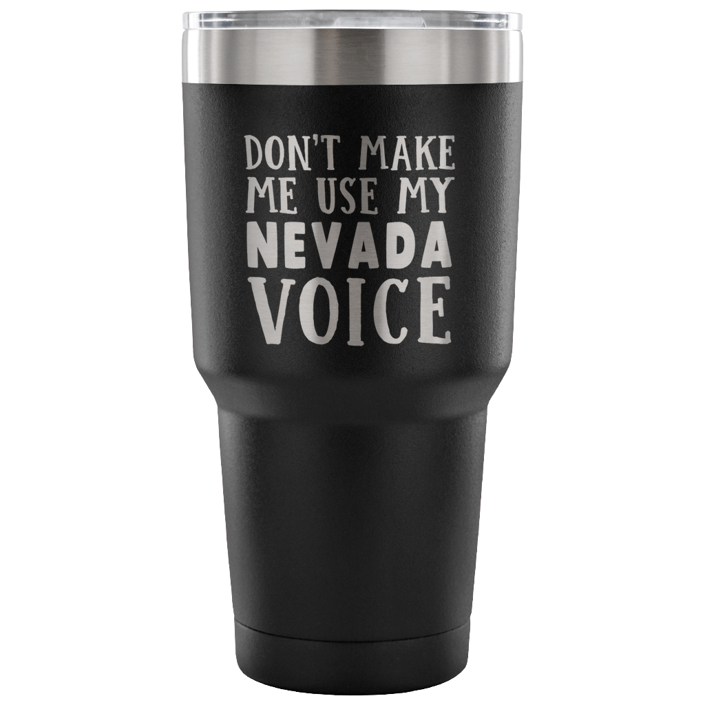 Don't Make Me Use My Nevada Voice Vacuum Tumbler