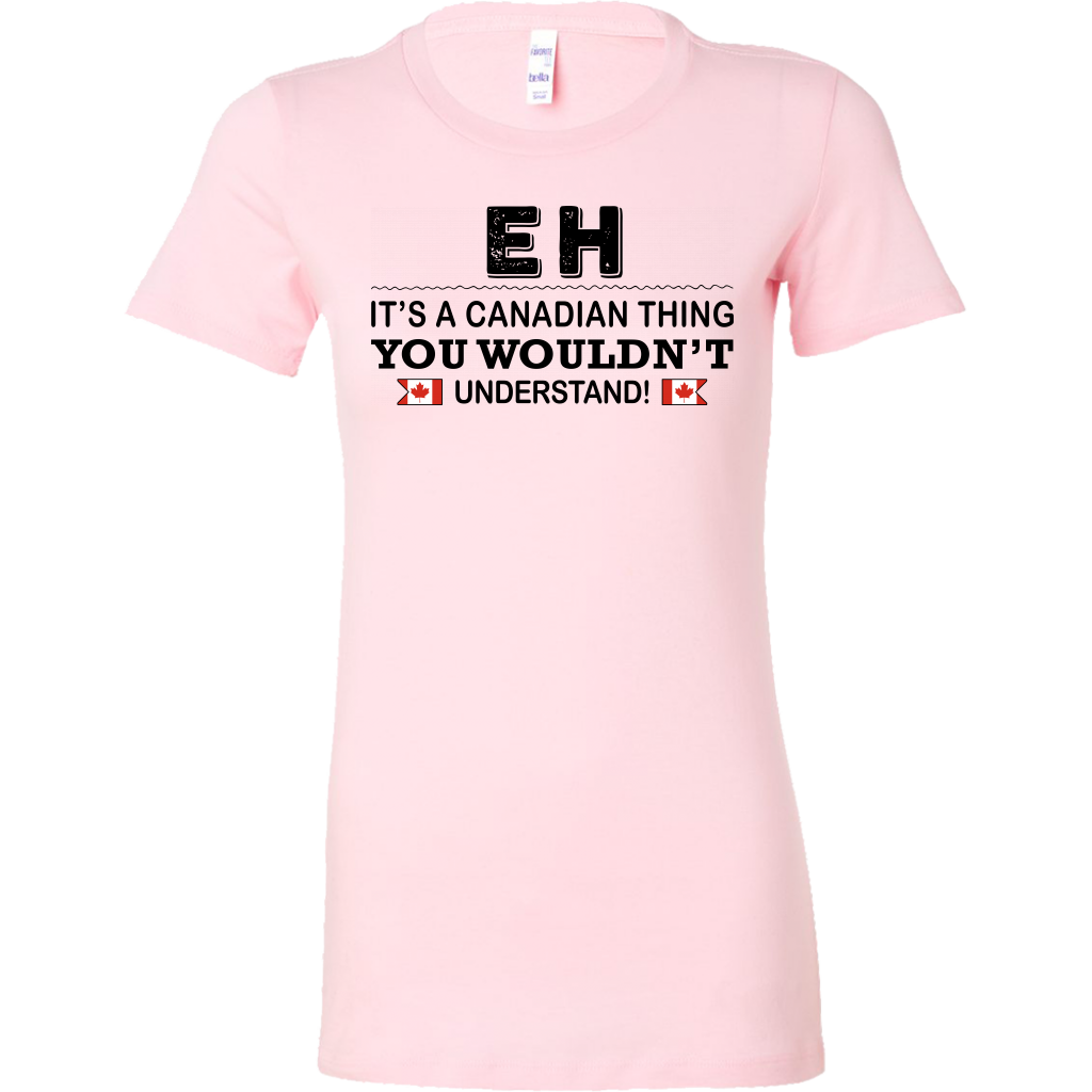 Eh It's A Canadian Thing You Wouldn't Understand T-Shirt