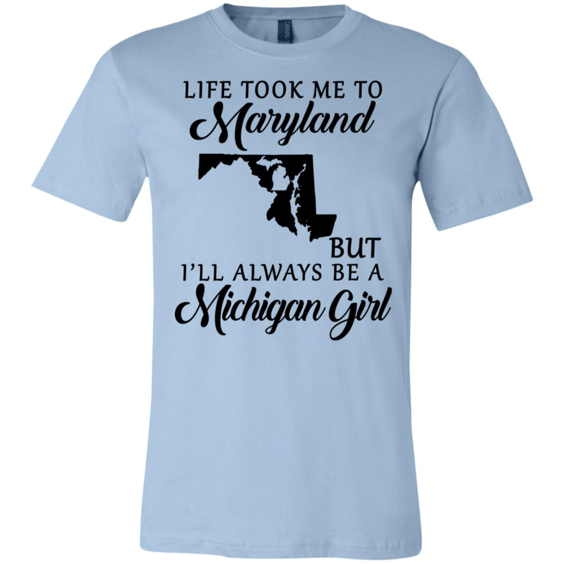Life Took Me To Maryland But Always Be A Michigan Girl T-Shirt
