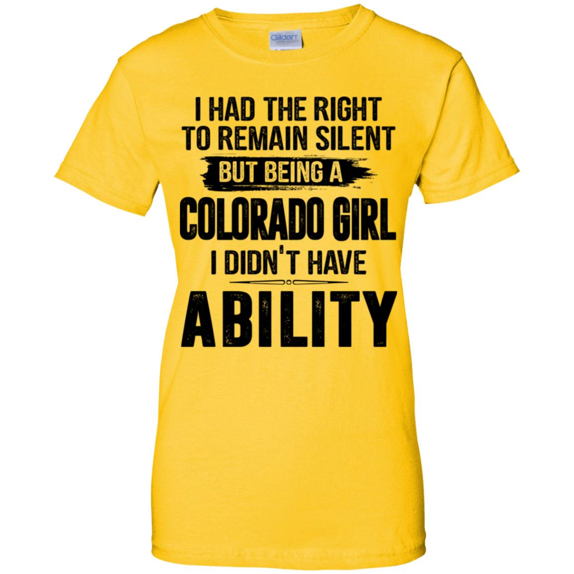 Being A Colorado Girl I Didn't Have Ability T-Shirt