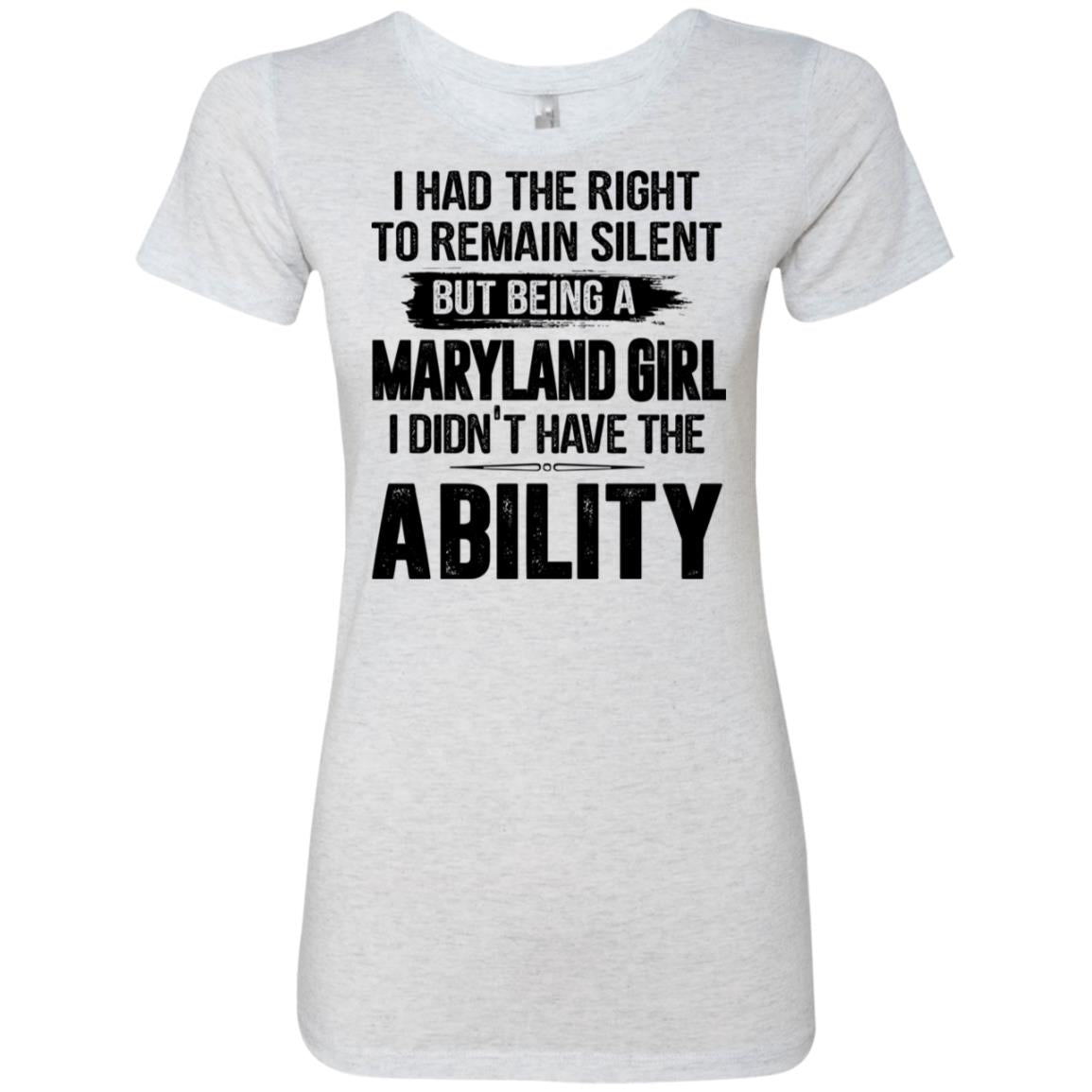 Being A Maryland Girl I Didn't Have Ability T-Shirt