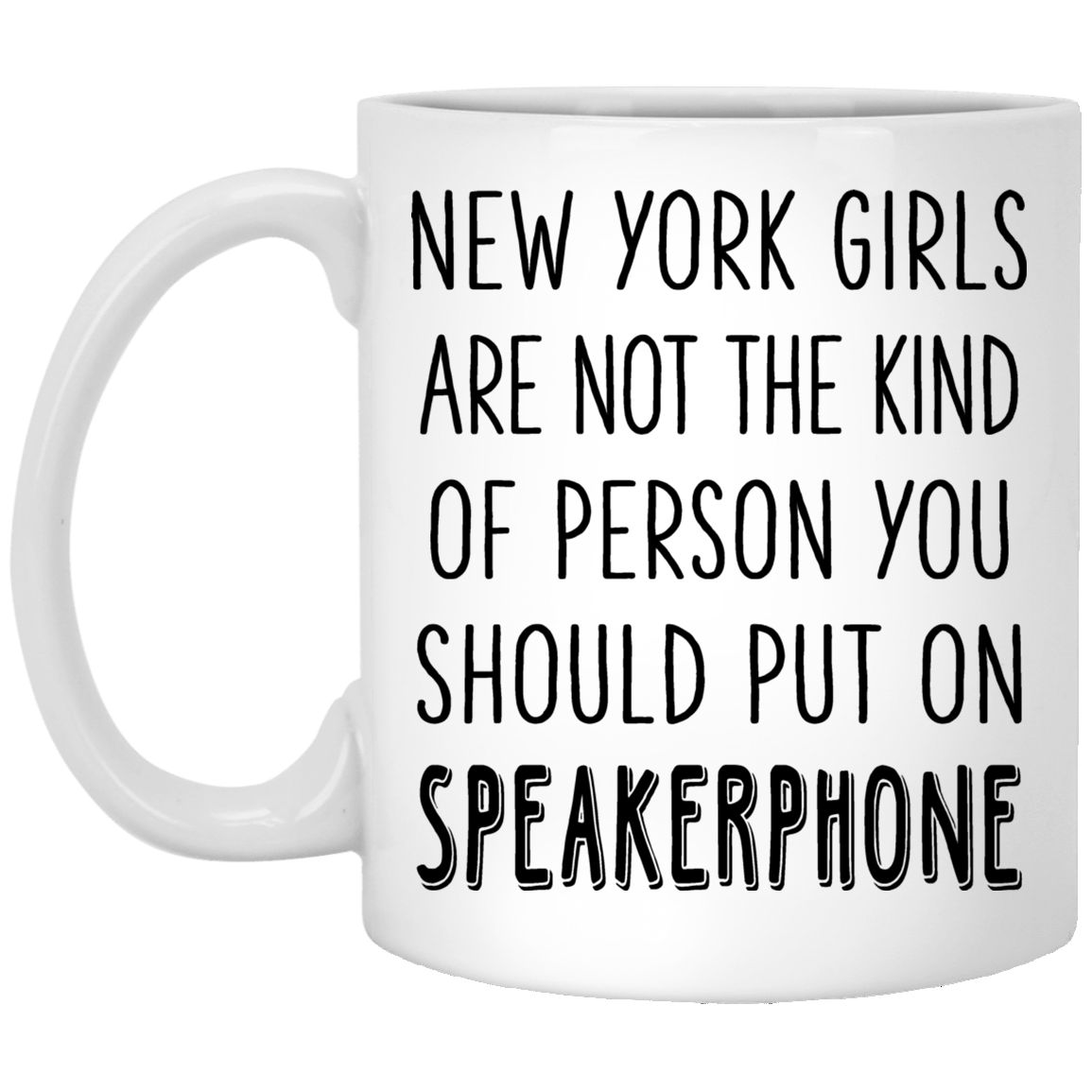 NEW YORK GIRLS ARE NOT THE KIND OF PERSON YOU SHOULD PUT ON SPEAKER