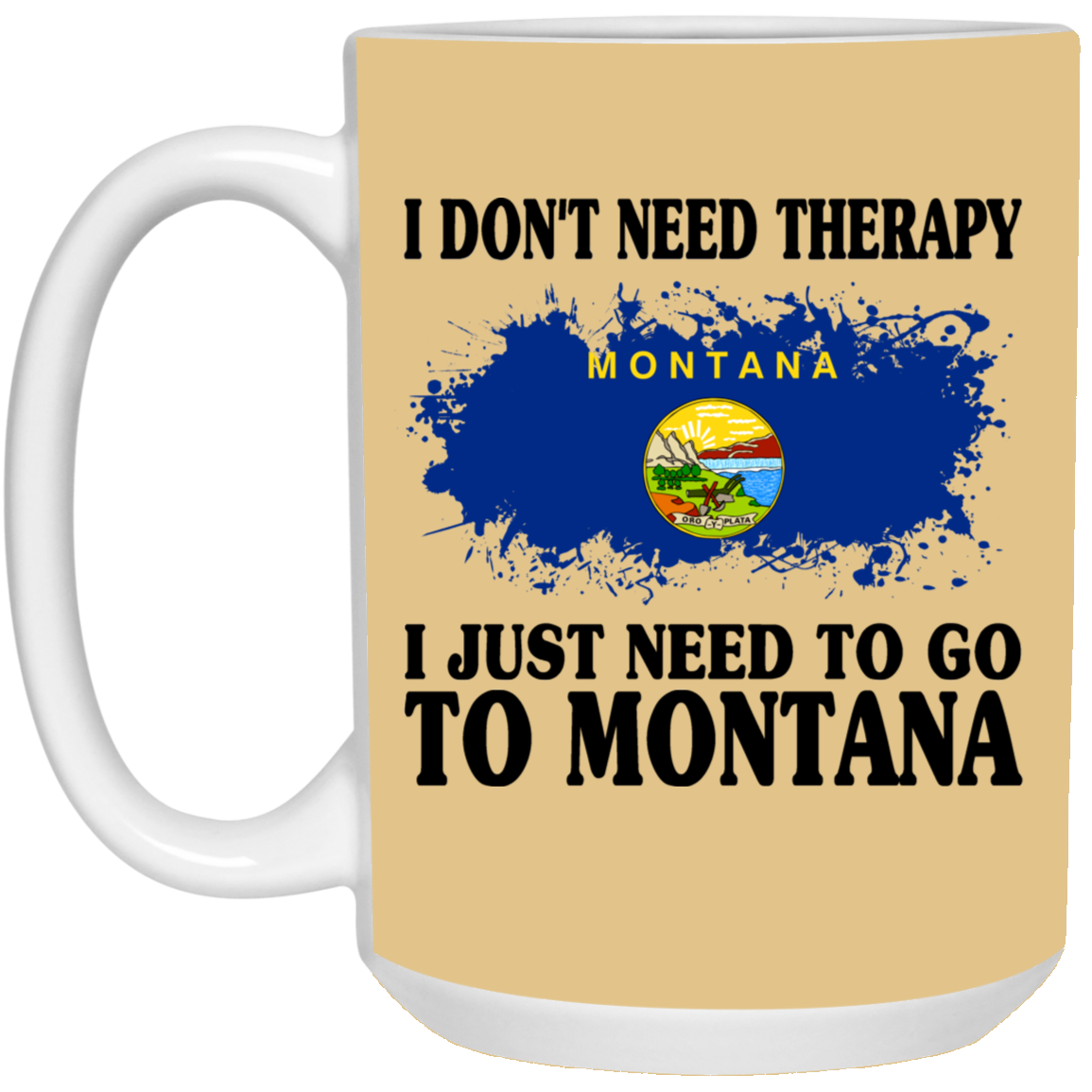 I Don't Need Therapy I Just Need To Go To Montana Mug