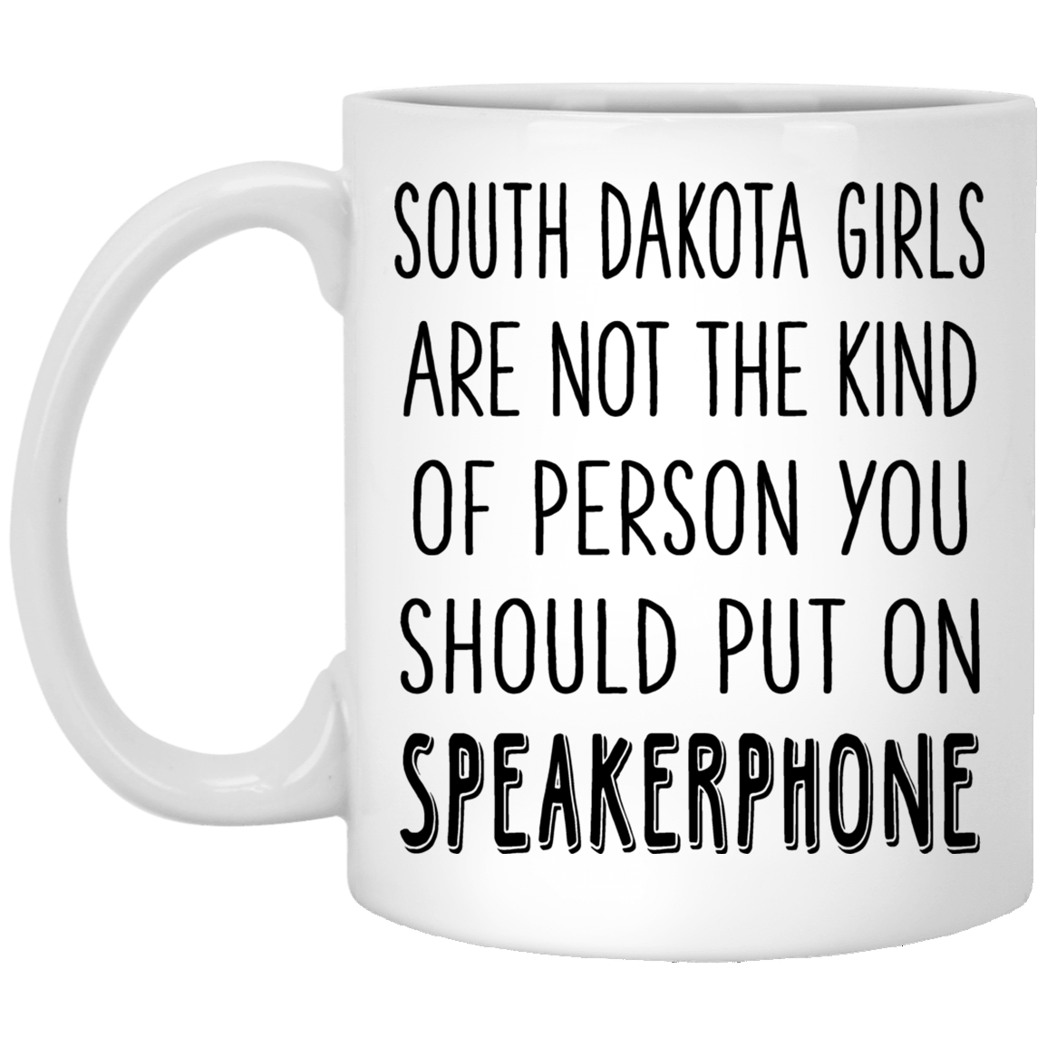 South Dakota Girls Are Not Person Put On Speaker Mug