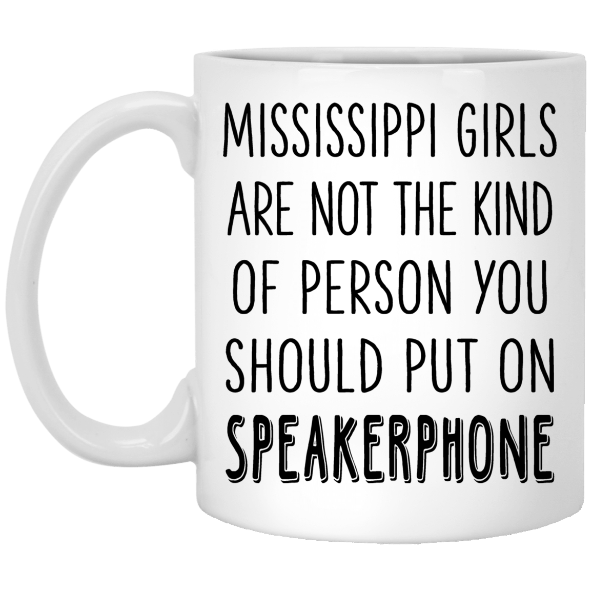 Mississippi Girls Are Not You Should Put On Speakerphone Mug