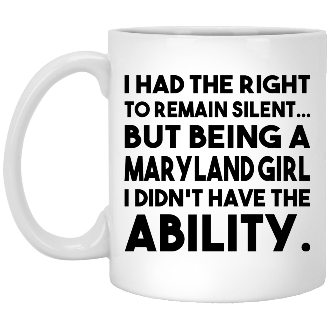 Being A Maryland Girl I Didn't Have The Ability Mug