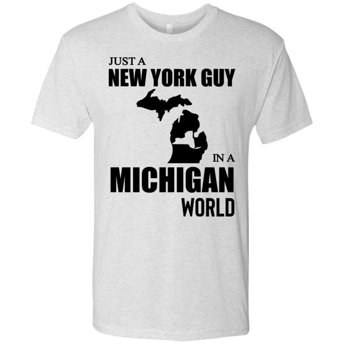 Just A New York Guy In A Michigan World T-Shirt
