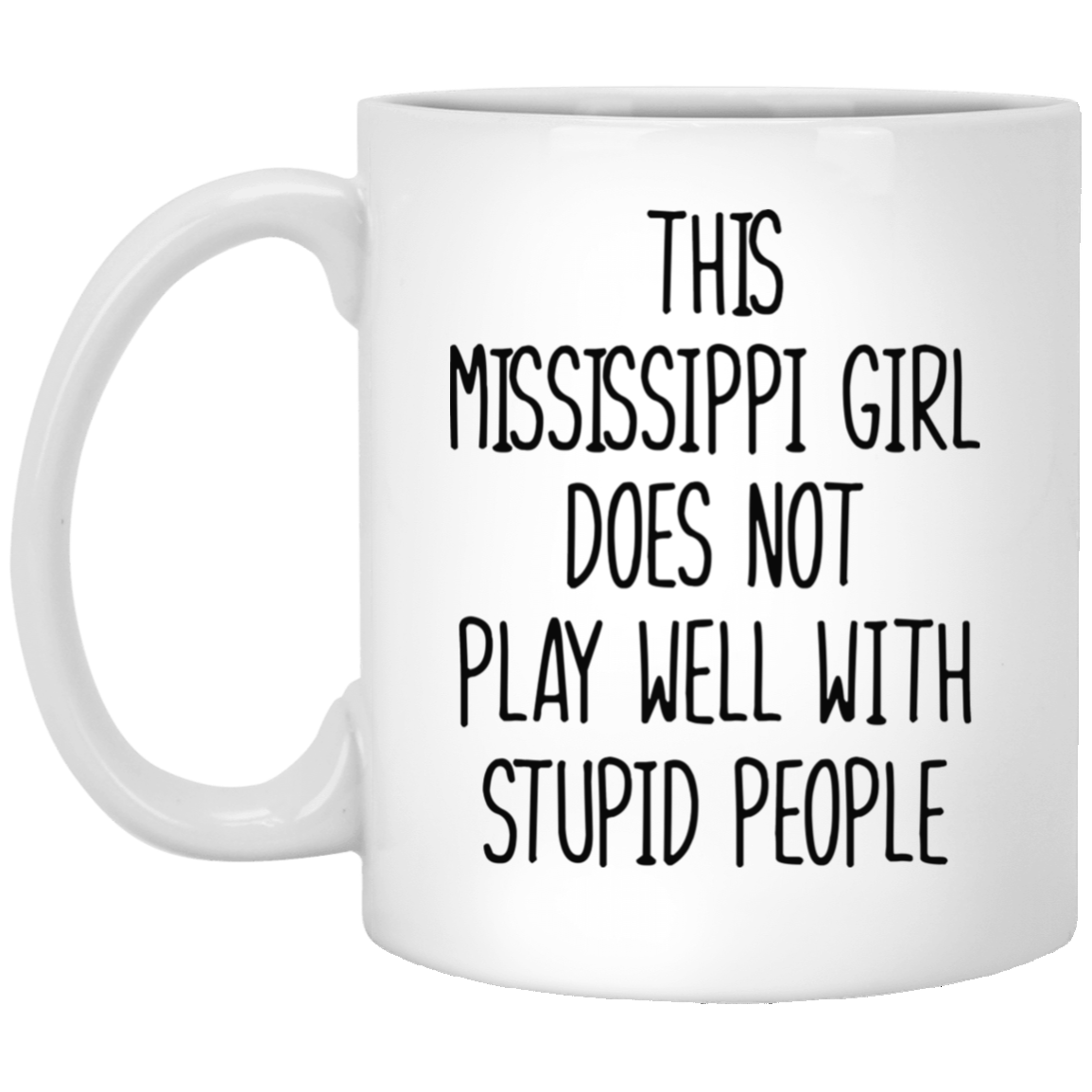 This Mississippi Girl Does Not Play Well With Stupid People Mug