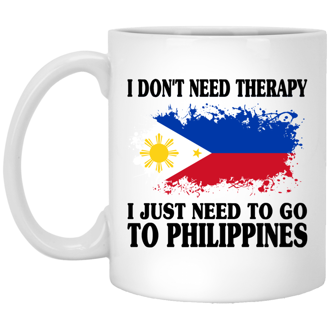 I Don't Need Therapy I Just Need To Go To Philippines Mug