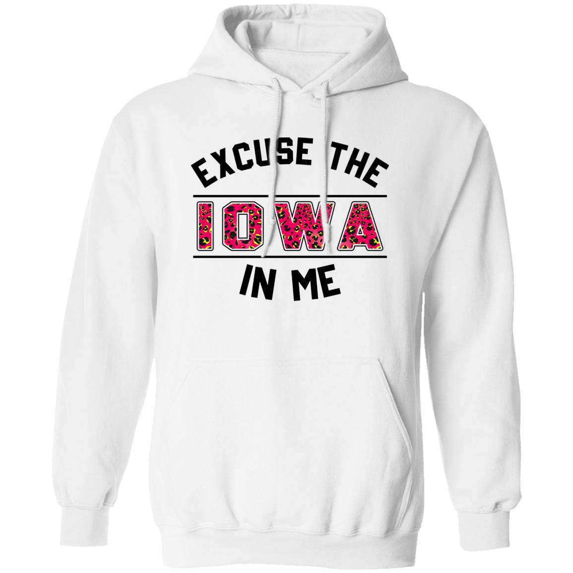 Excuse The Iowa In Me Hoodie