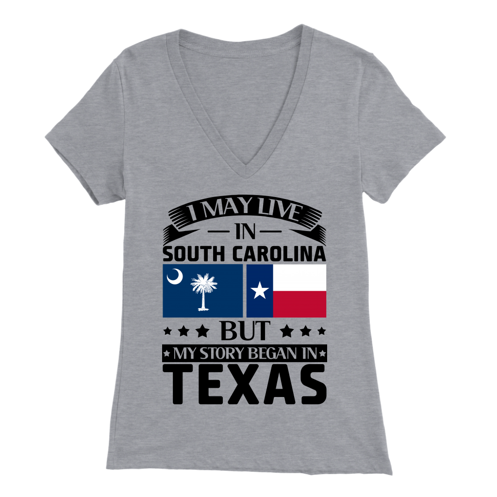 I May Live In South Carolina My Story Began In Texas T- Shirt