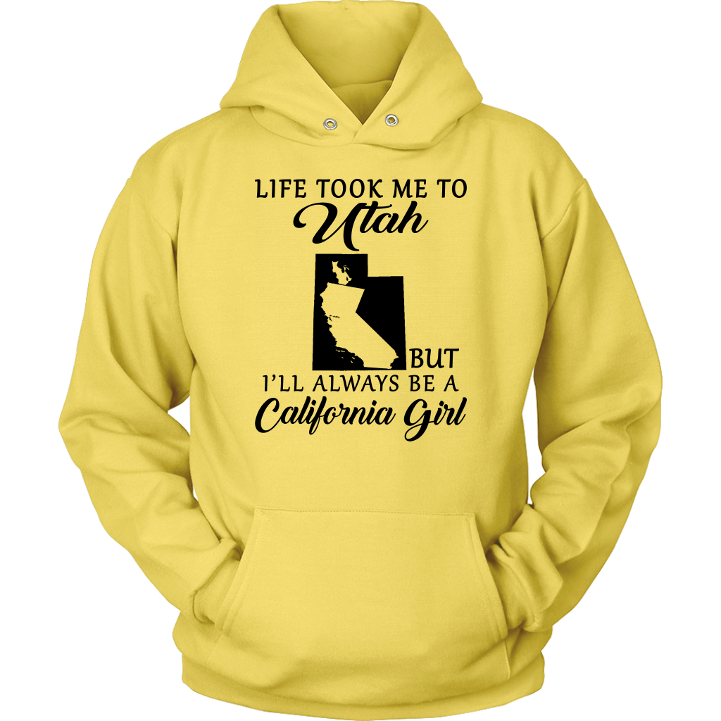 Life Took Me To Utah Always Be A California T Shirt