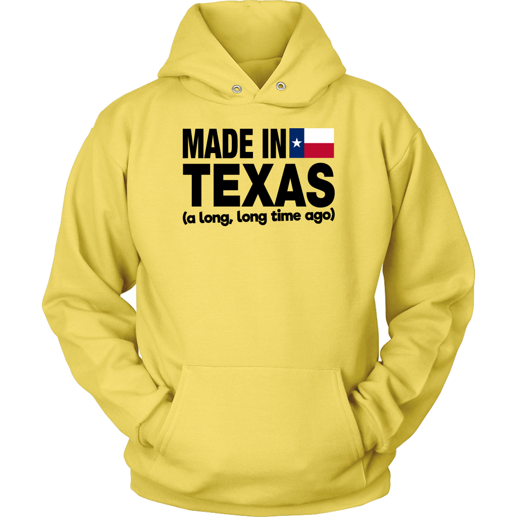 Made In Texas A Long Long Time Ago T- Shirt