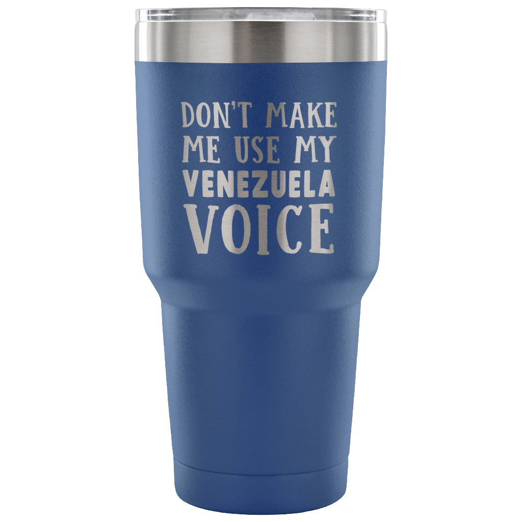 Don't Make Me Use My Venezuela Voice Tumbler